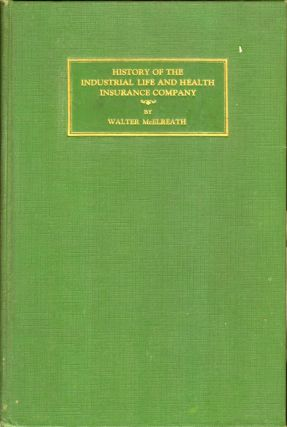 History of the Industrial Life and Health Insurance Company. Walter McElreath