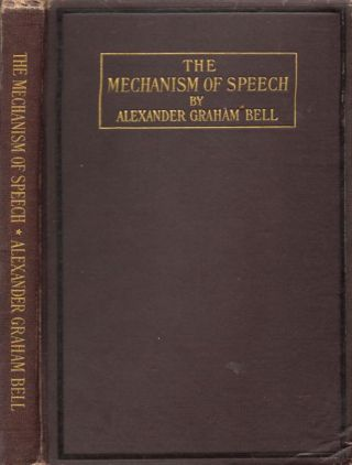 The Mechanism of Speech. Alexander Graham Bell