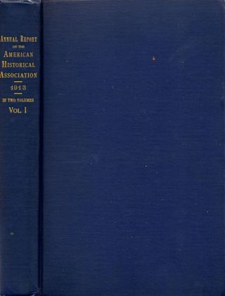 Annual Report of the American Historical Association for The Year 1913. American Historical Association.