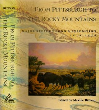 From Pittsburgh to the Rocky Mountains: Major Stephen Long's Expedition, 1819-1820. Maxine Benson.