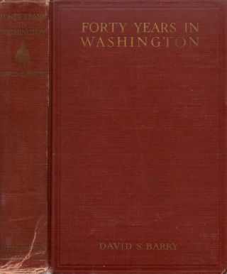 Forty Years in Washington. David S. Barry.