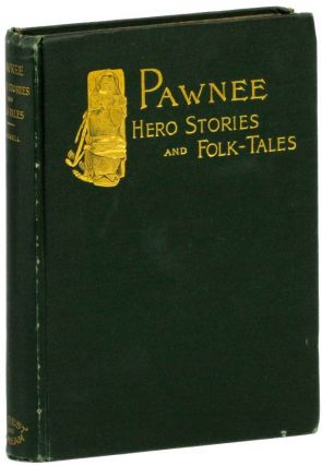 Pawnee Hero Stories and Folk-Tales. George Bird Grinnell