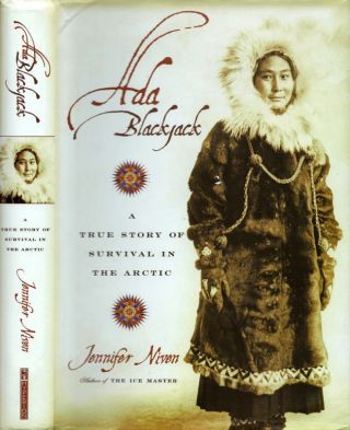 Ada Blackjack: A True Story of Survival in the Arctic. Jennifer Niven