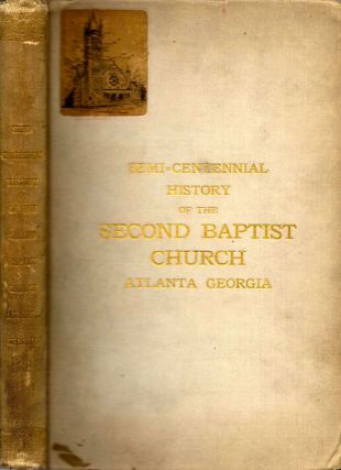 Semi-Centennial History of the Second Baptist Church of Atlanta, Georgia November 27-30...
