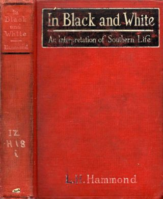 In Black and White: An Interpretation of Southern Life. L. H. Hammond