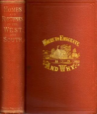 Where to Emigrate and Why. Homes and Fortunes in the Boundless West and The Sunny South....